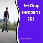 Best Cheap Hoverboards (best hoverboards under $150) in 2021|Reviews & Buyer Guide