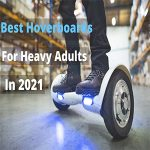 Best Hoverboard For Heavy Adults 2021-Best Reviews